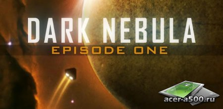 Dark Nebula - Episode One (обновлено до версии 1.0.81) [G-сенсор]